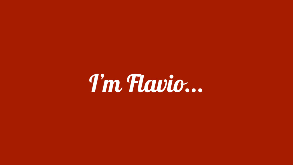 I'm Flavio...