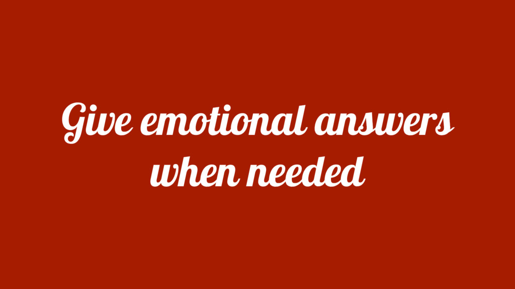 Give emotional answers when needed