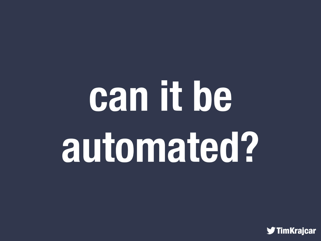 TimKrajcar can it be automated?