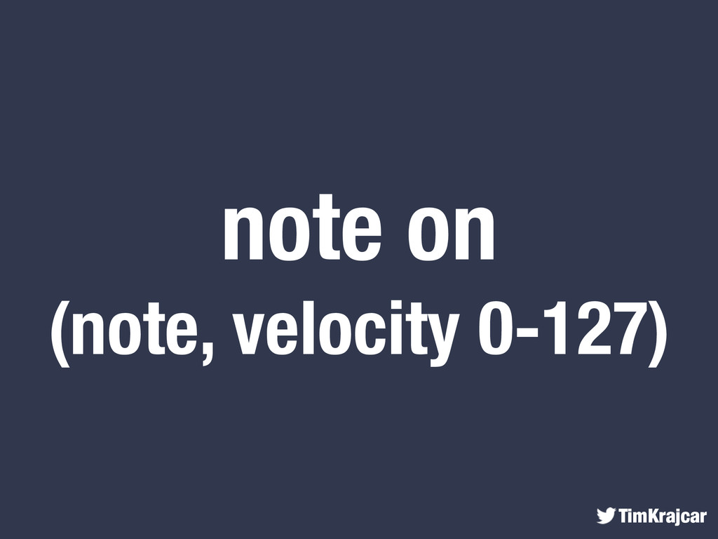 TimKrajcar note on (note, velocity 0-127)