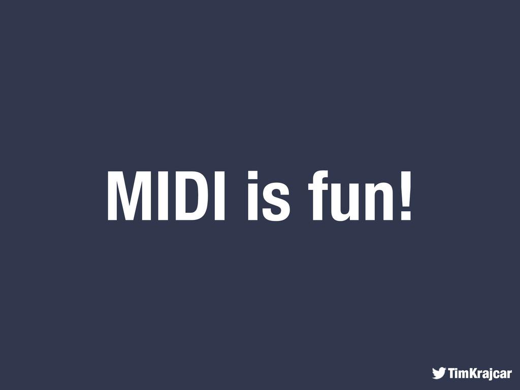 TimKrajcar MIDI is fun!