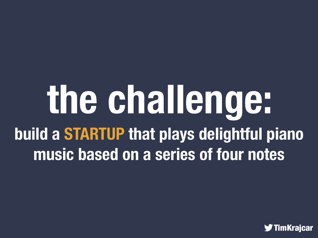 TimKrajcar the challenge: build a STARTUP that ...