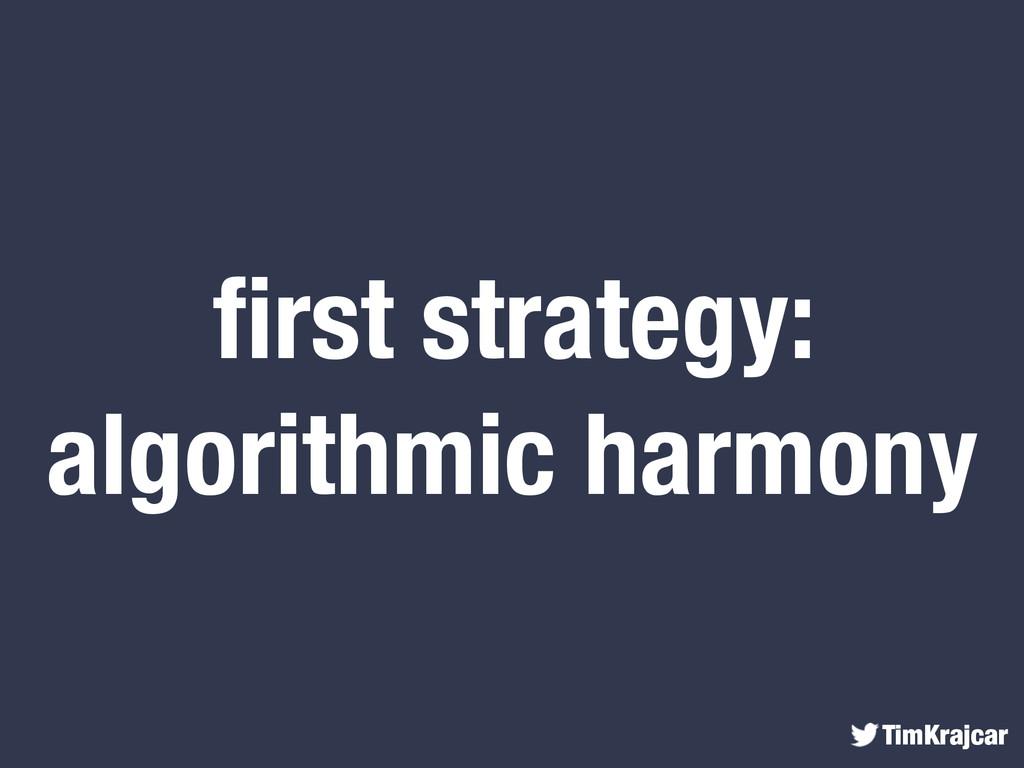 TimKrajcar first strategy: algorithmic harmony