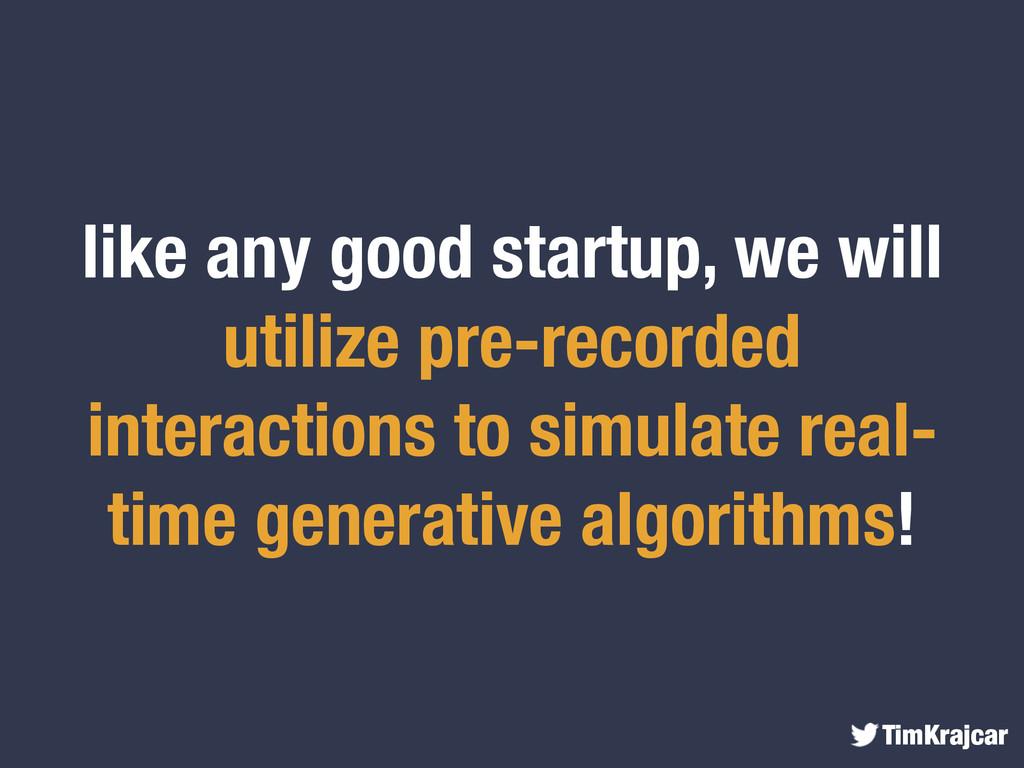 TimKrajcar like any good startup, we will utili...