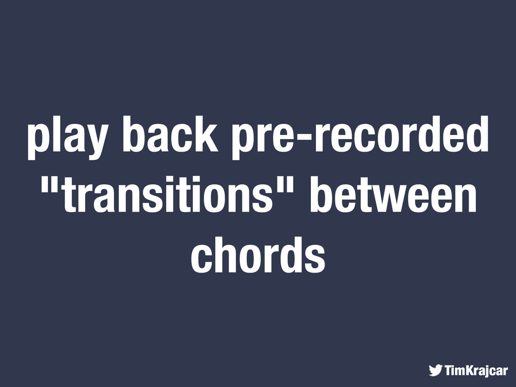 """TimKrajcar play back pre-recorded """"transitions""""..."""