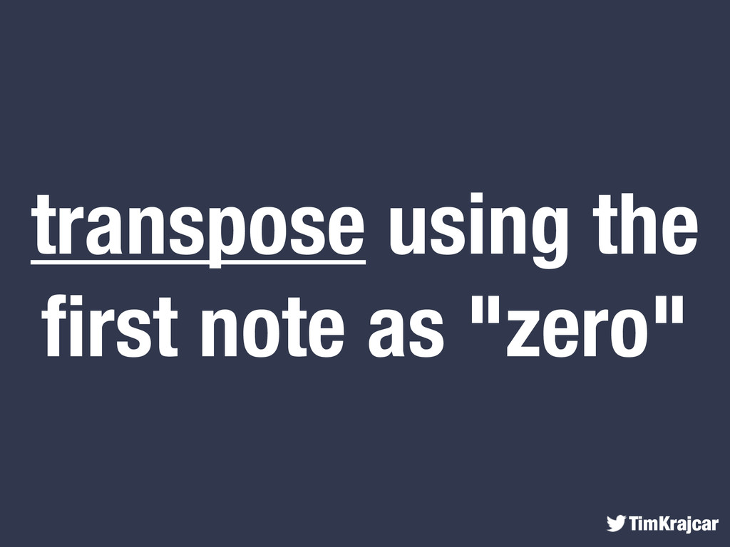 """TimKrajcar transpose using the first note as """"ze..."""
