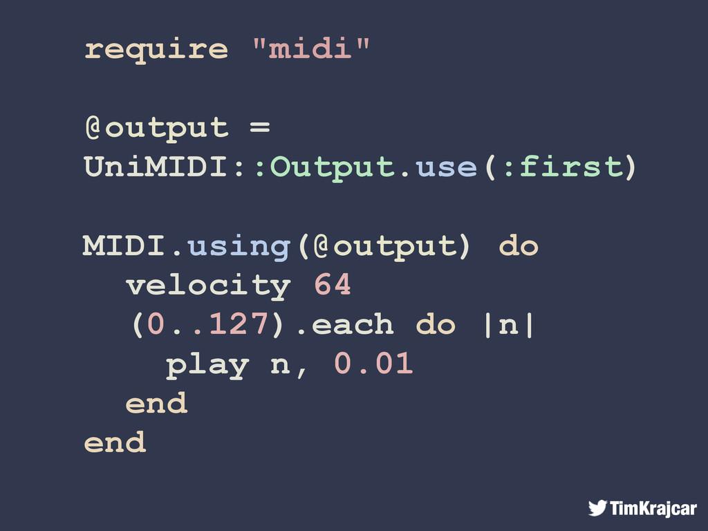 """TimKrajcar require """"midi"""" @output = UniMIDI::Ou..."""