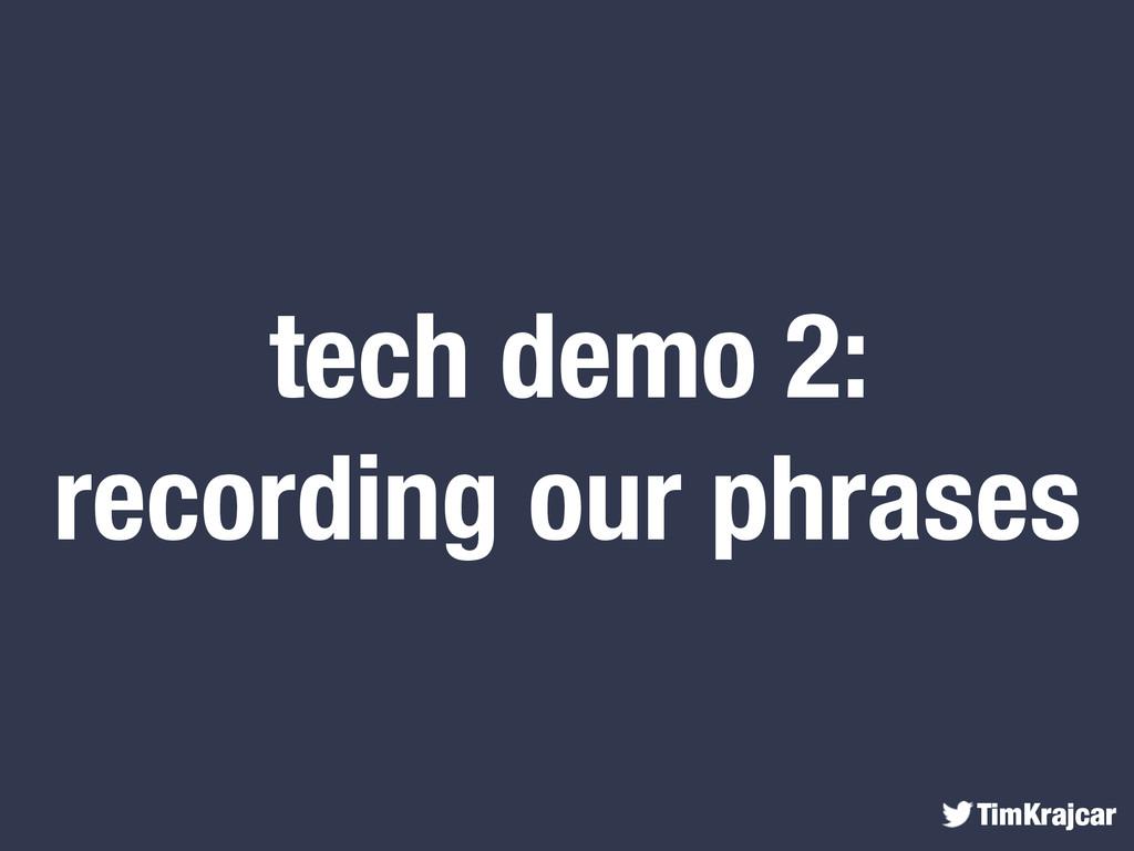 TimKrajcar tech demo 2: recording our phrases
