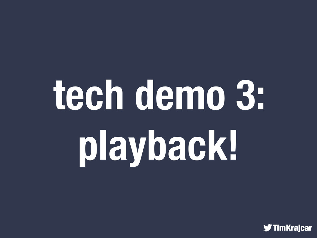 TimKrajcar tech demo 3: playback!