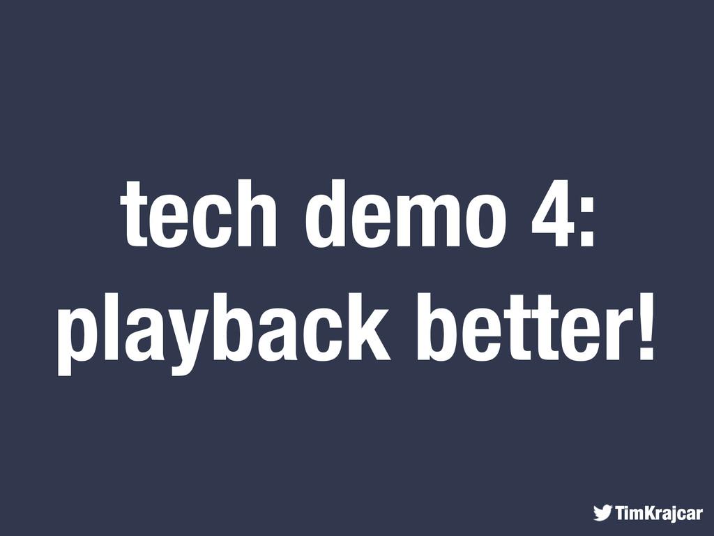 TimKrajcar tech demo 4: playback better!
