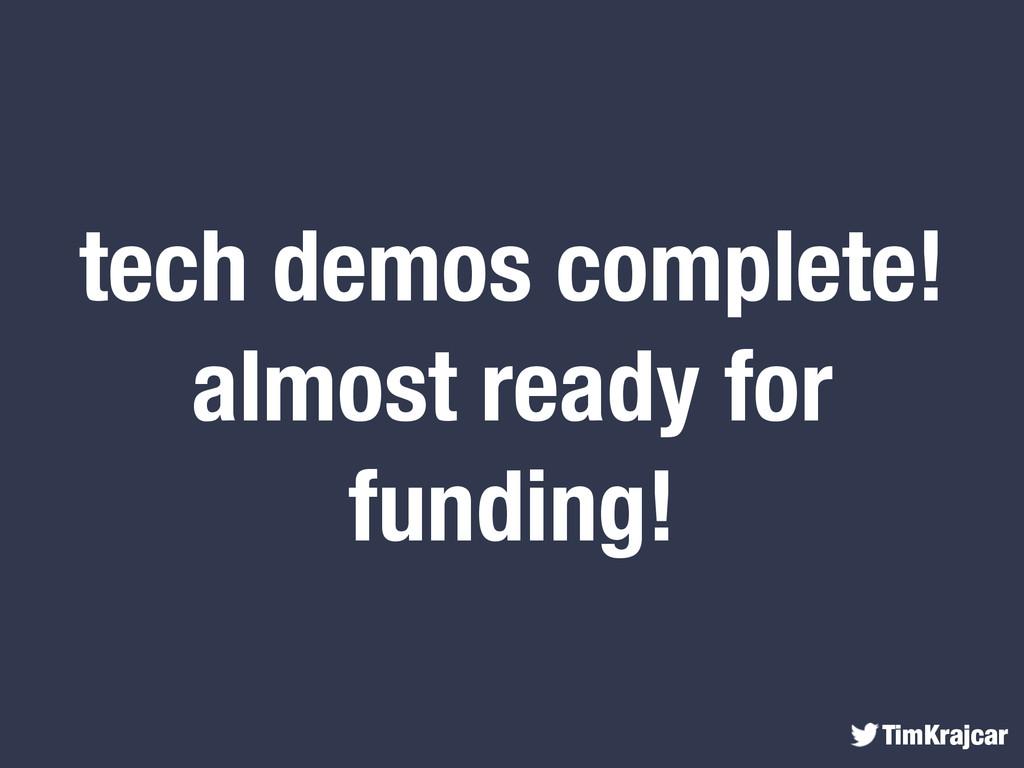 TimKrajcar tech demos complete! almost ready fo...