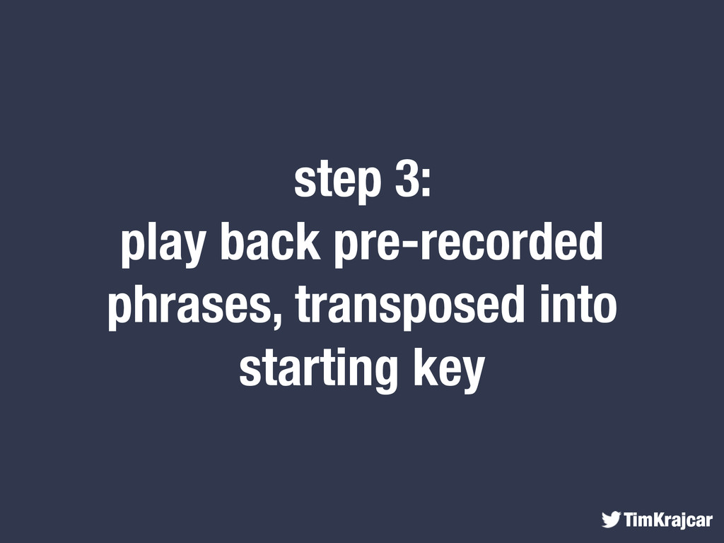 TimKrajcar step 3: play back pre-recorded phras...