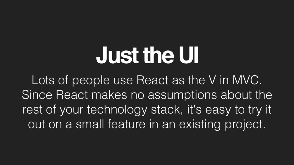 Just the UI Lots of people use React as the V i...