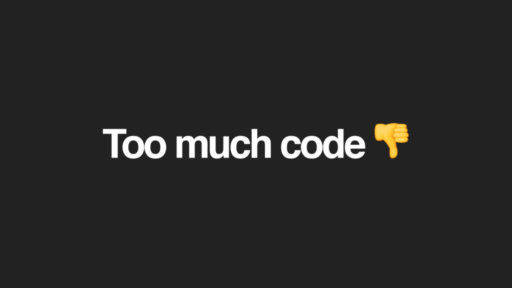 Too much code