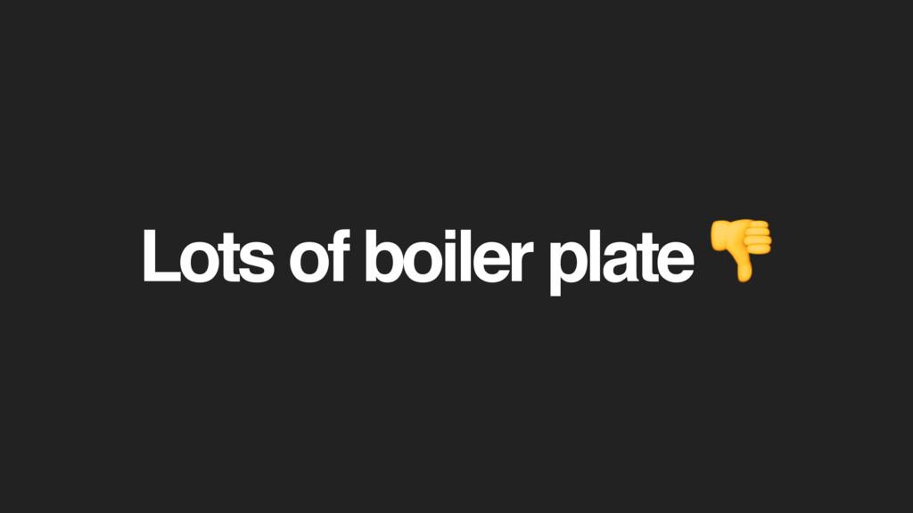 Lots of boiler plate