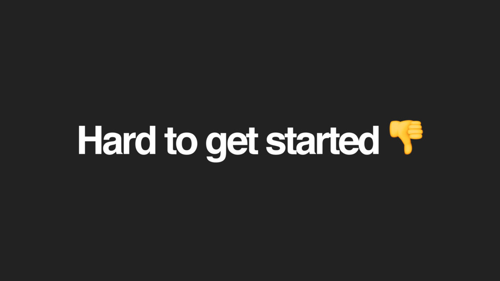 Hard to get started