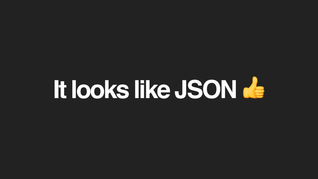 It looks like JSON