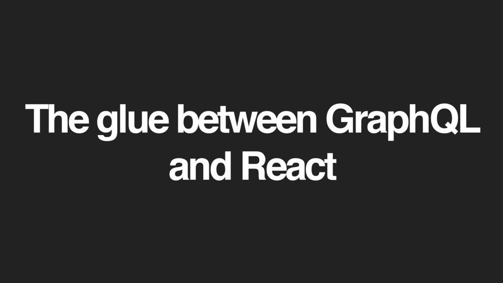 The glue between GraphQL and React