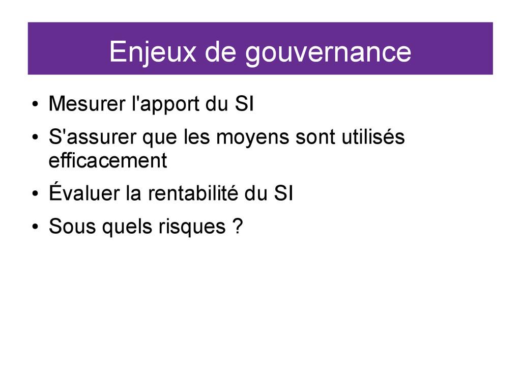 Enjeux de gouvernance ● Mesurer l'apport du SI ...