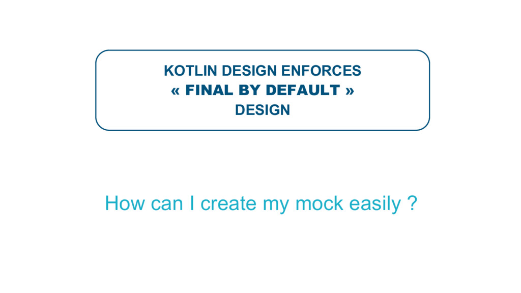 KOTLIN DESIGN ENFORCES « FINAL BY DEFAULT » DES...