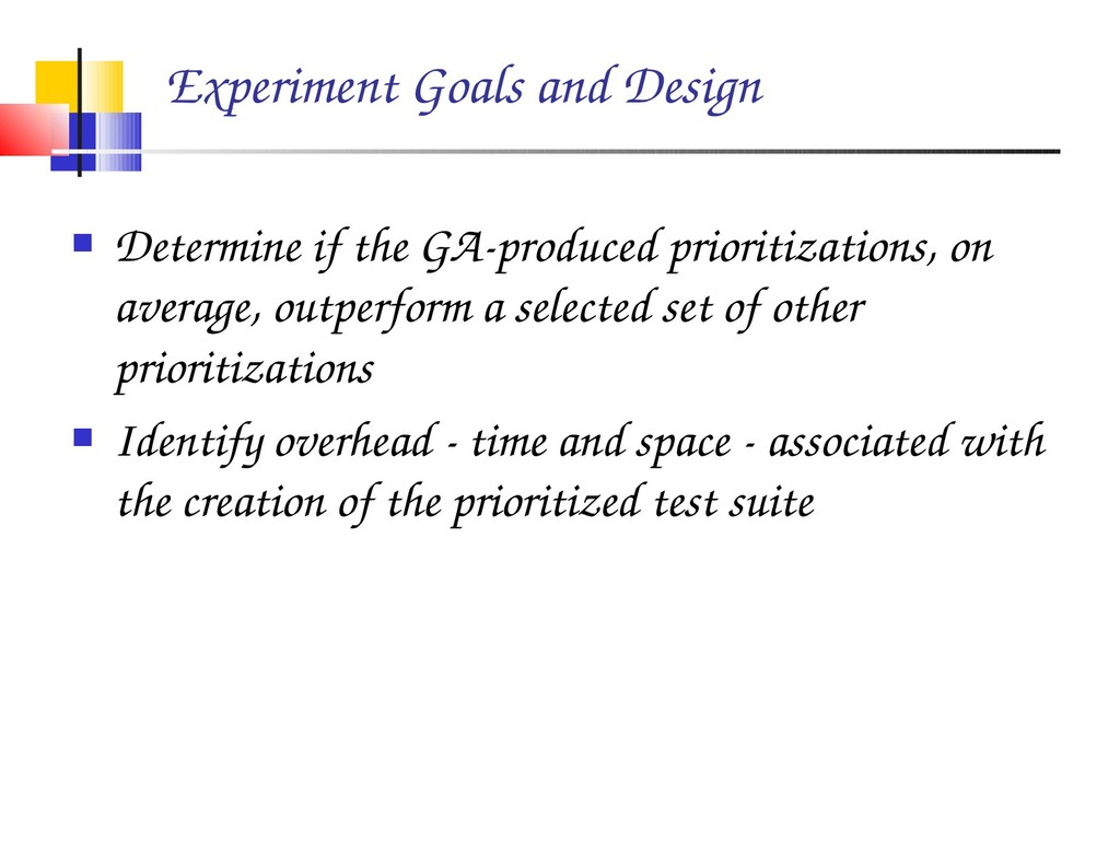 Experiment Goals and Design  Determine if the ...