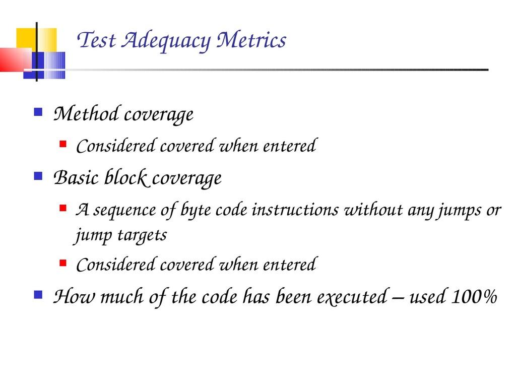 Test Adequacy Metrics  Method coverage  Consi...