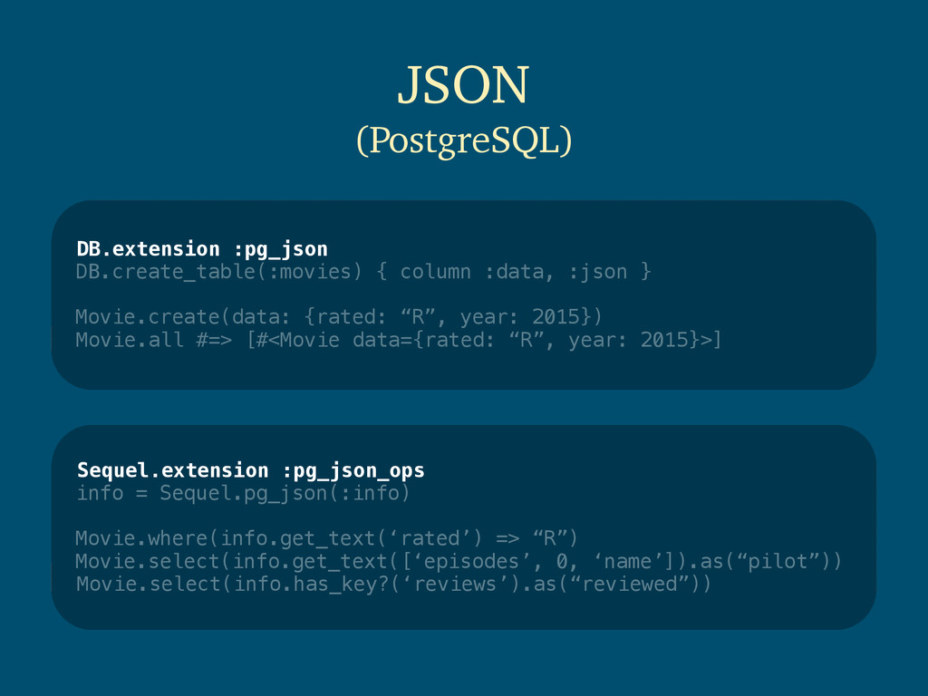 DB.extension :pg_json DB.create_table(:movies) ...