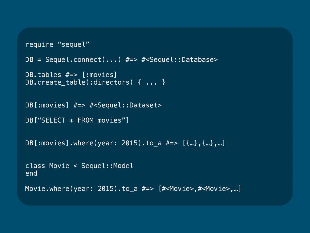 "require ""sequel"" DB = Sequel.connect(...) #=> #..."