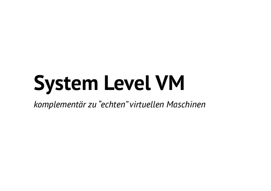 "System Level VM komplementär zu ""echten"" virtue..."