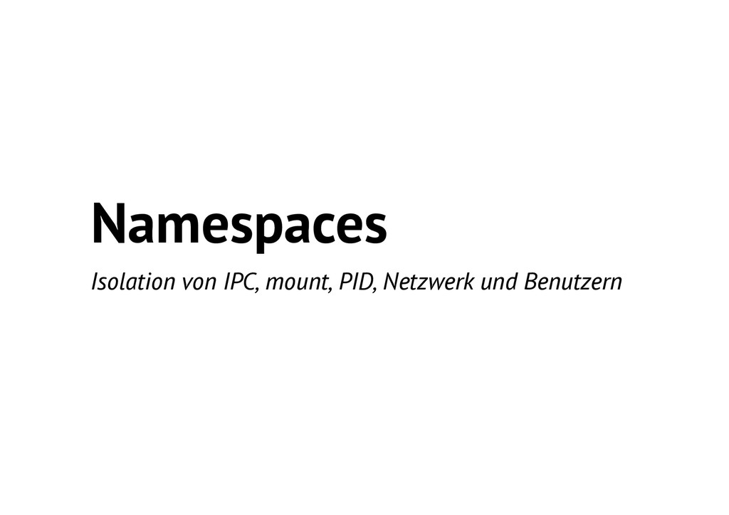 Namespaces Isolation von IPC, mount, PID, Netzw...