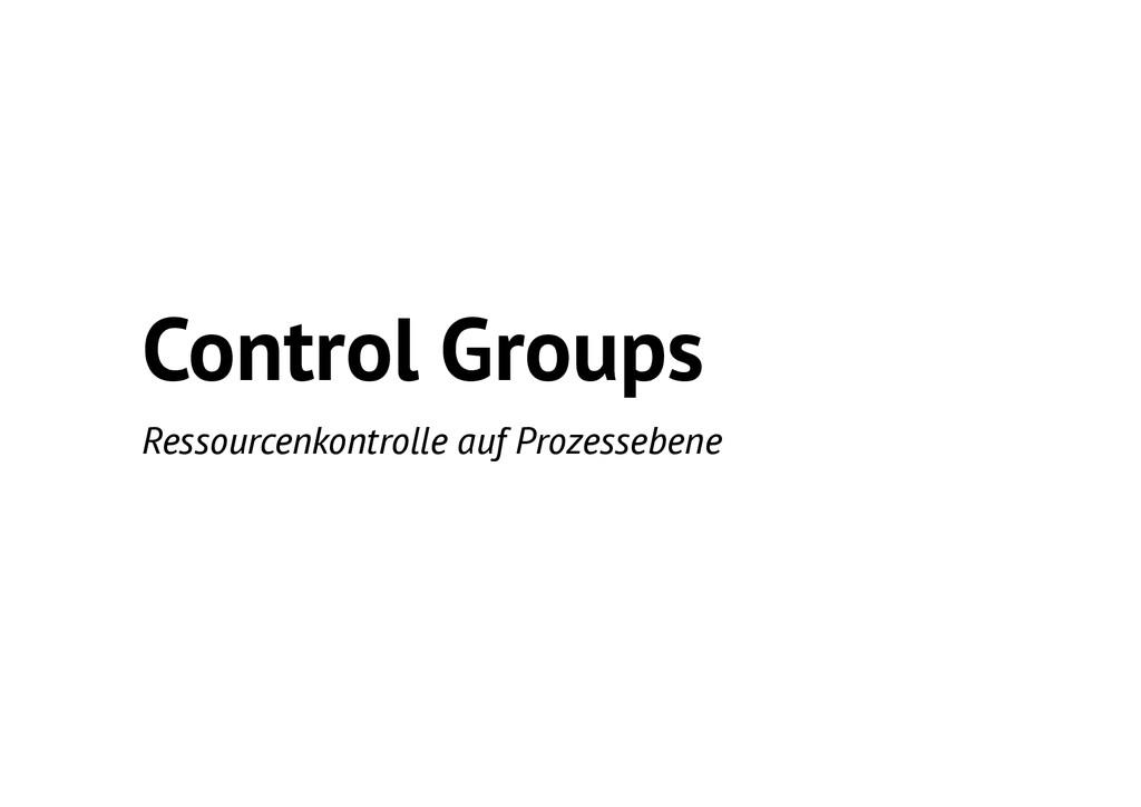 Control Groups Ressourcenkontrolle auf Prozesse...
