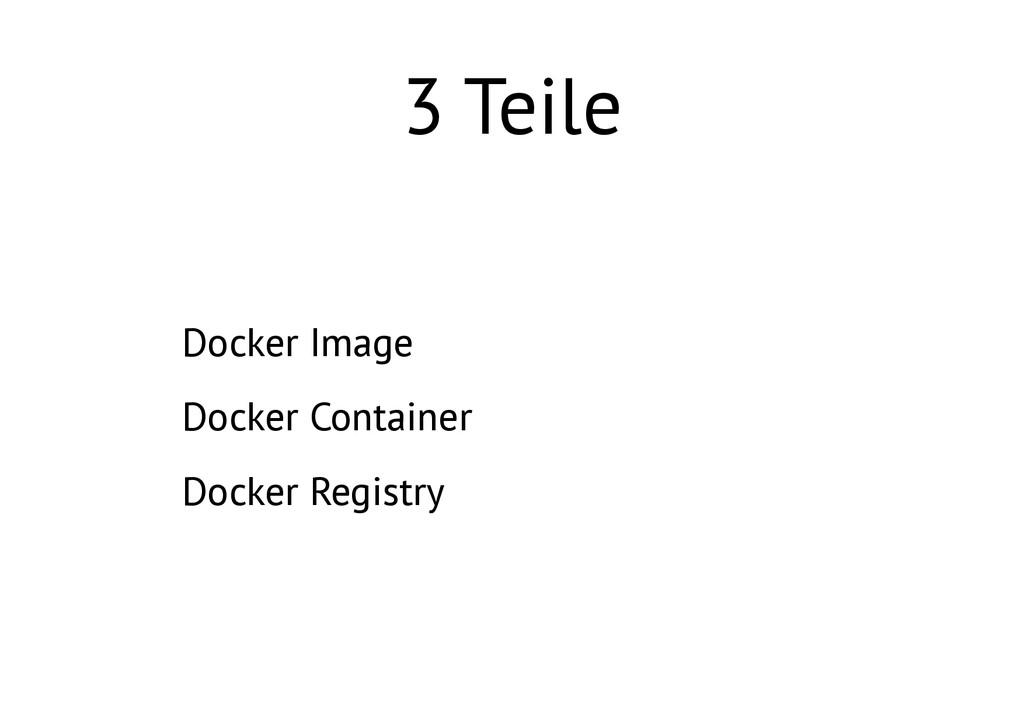 3 Teile 1. Docker Image 2. Docker Container 3. ...