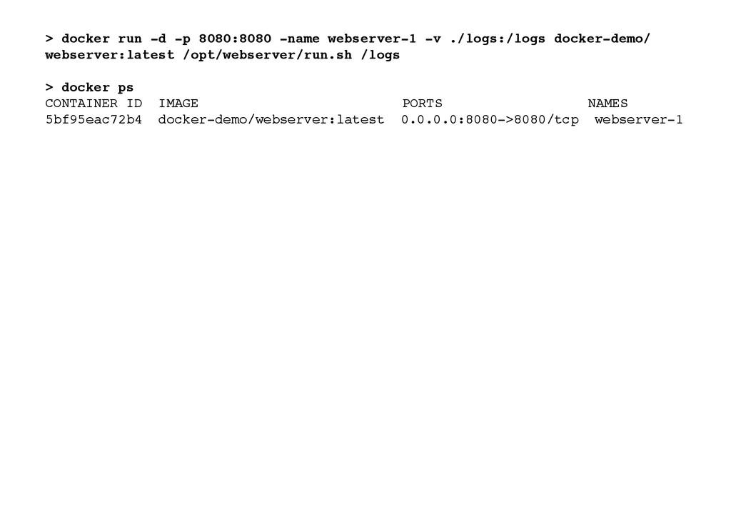 > docker run -d -p 8080:8080 -name webserver-1 ...