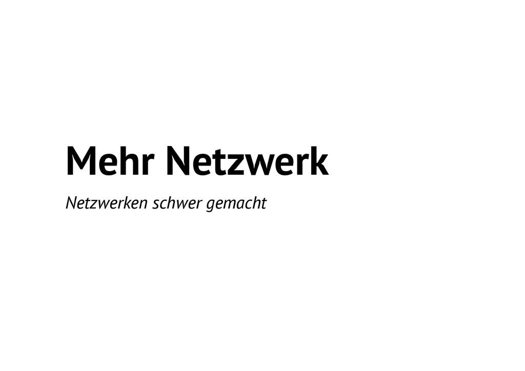 Mehr Netzwerk Netzwerken schwer gemacht
