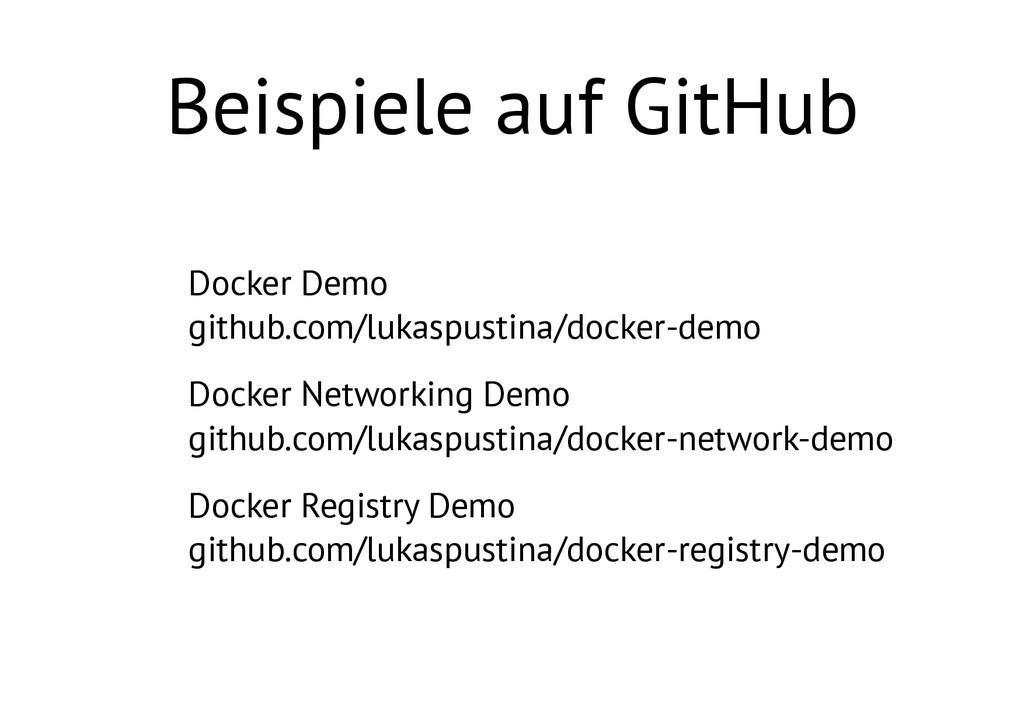 Beispiele auf GitHub • Docker Demo github.com/...