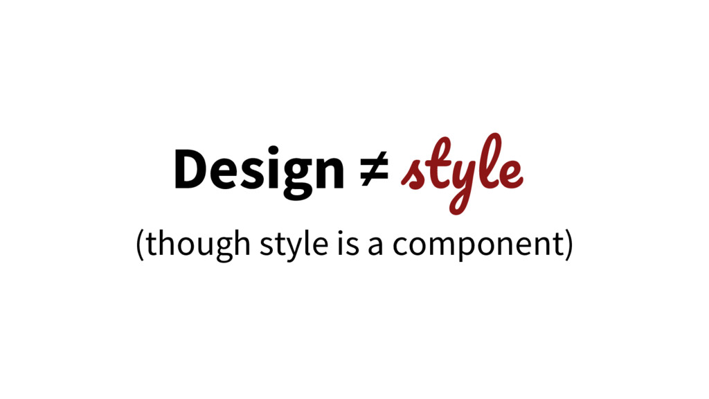 Design ≠ (though style is a component)