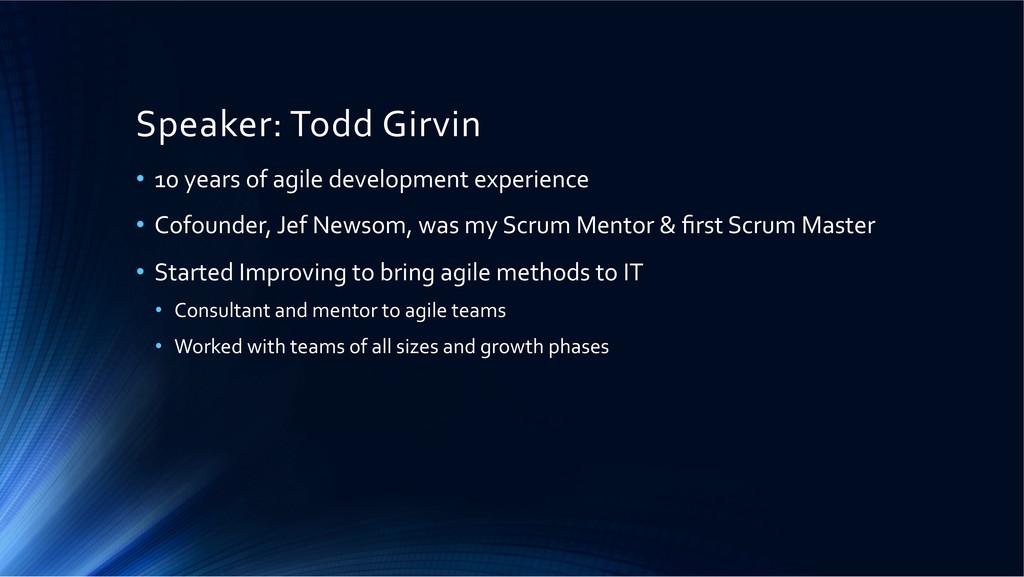 Speaker: Todd Girvin  • 10 years...