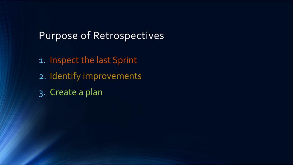 Purpose of Retrospectives  1. Inspect...