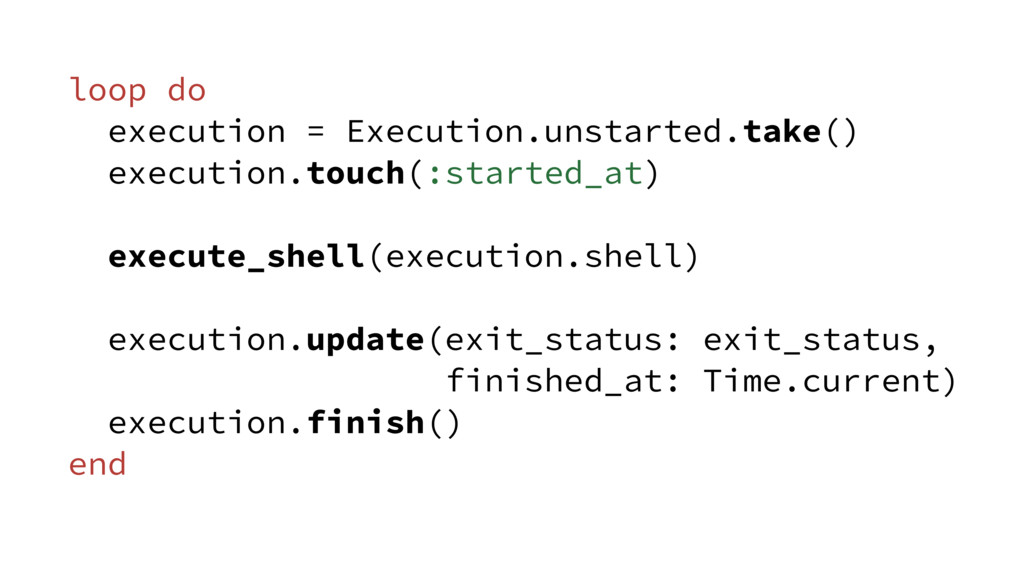 loop do execution = Execution.unstarted.take() ...