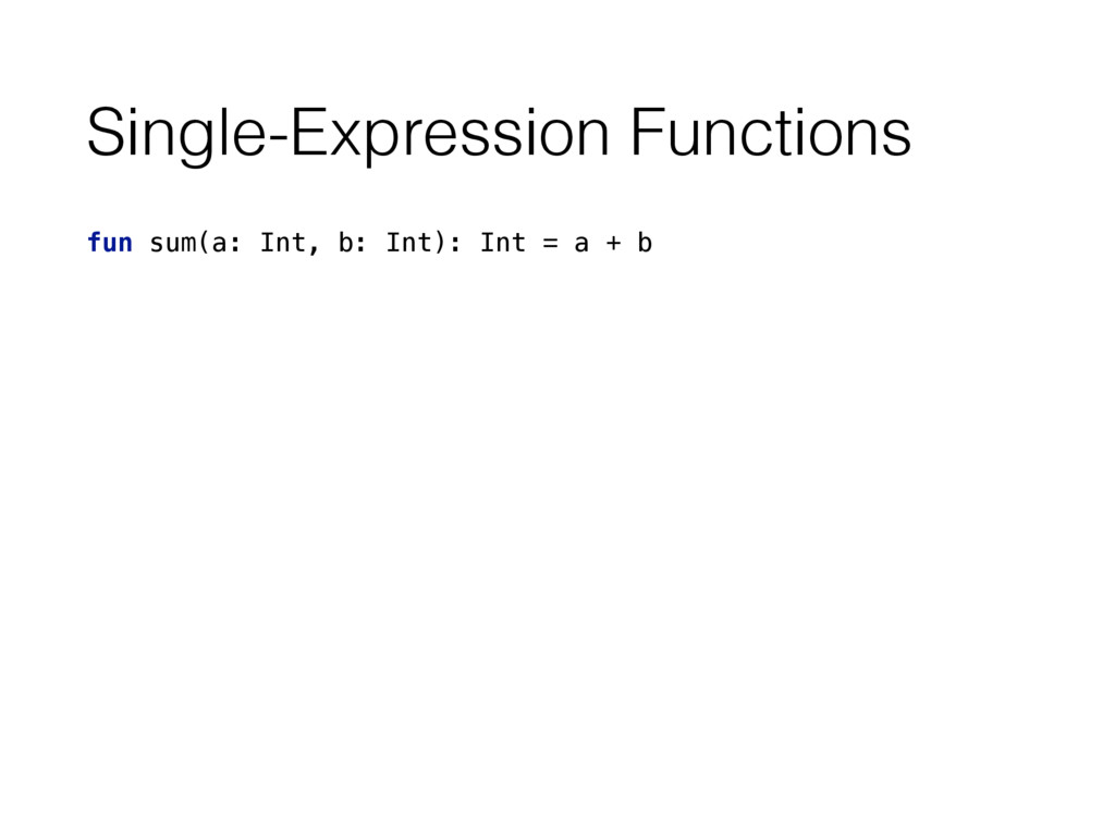Single-Expression Functions fun sum(a: Int, b: ...