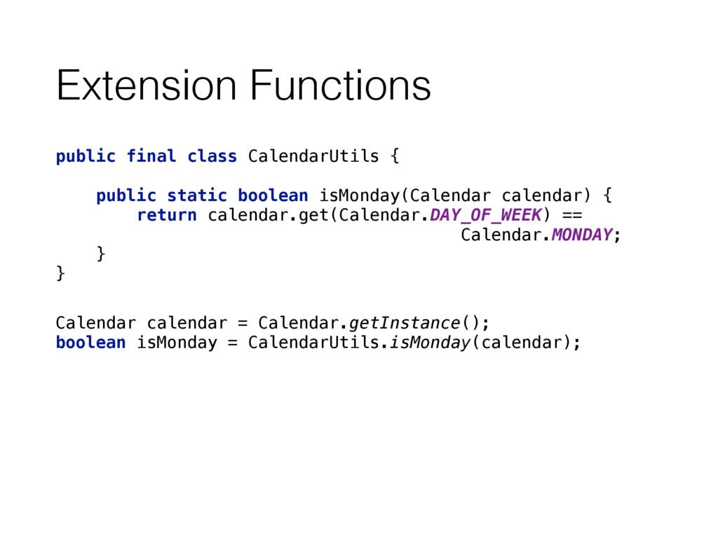 Extension Functions public final class Calendar...