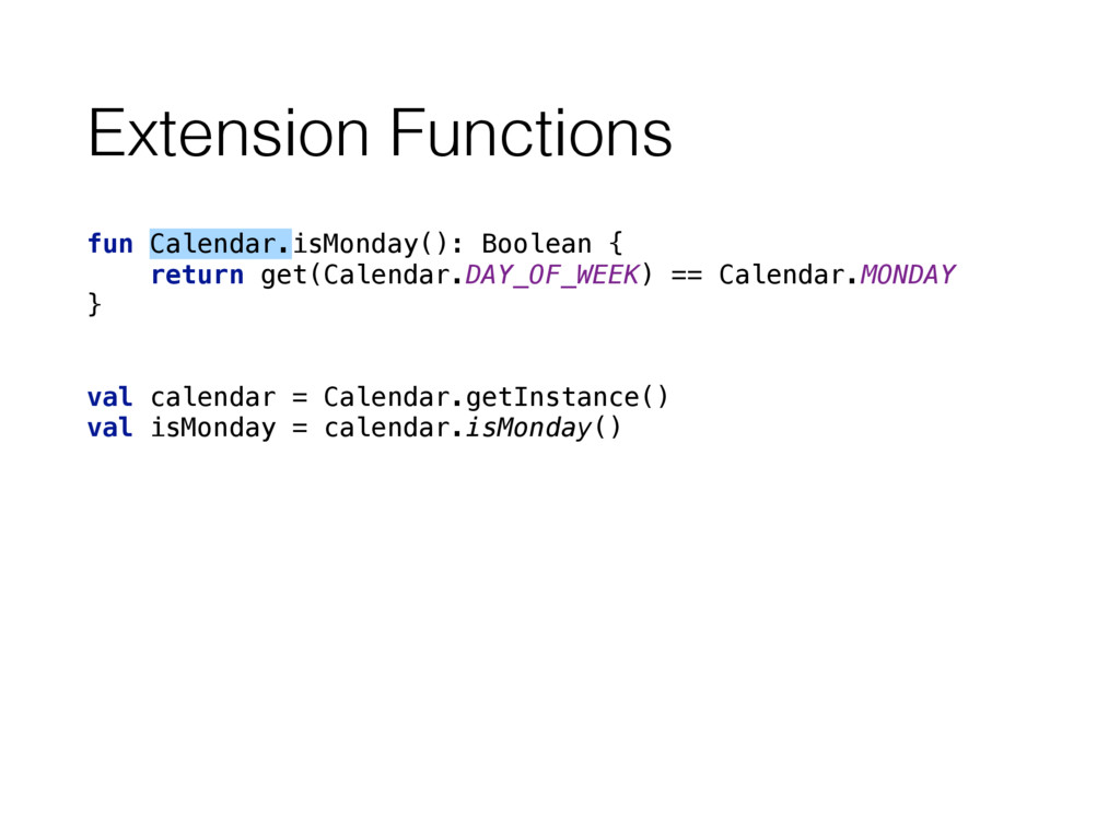Extension Functions fun Calendar.isMonday(): Bo...