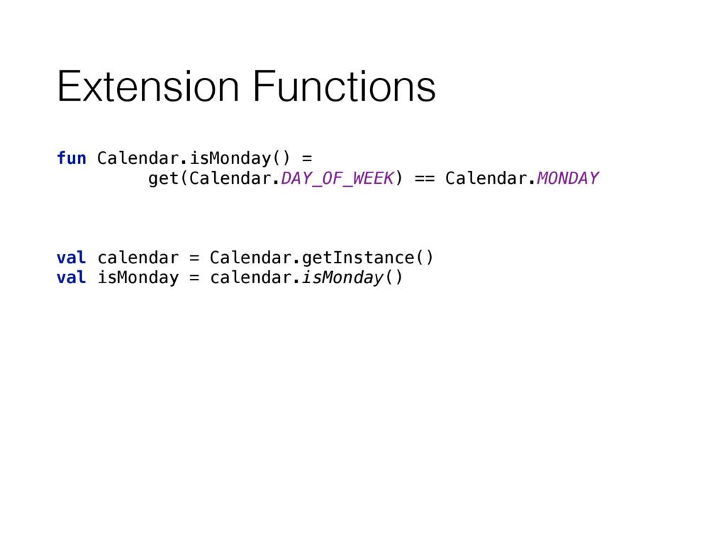 Extension Functions fun Calendar.isMonday() = g...