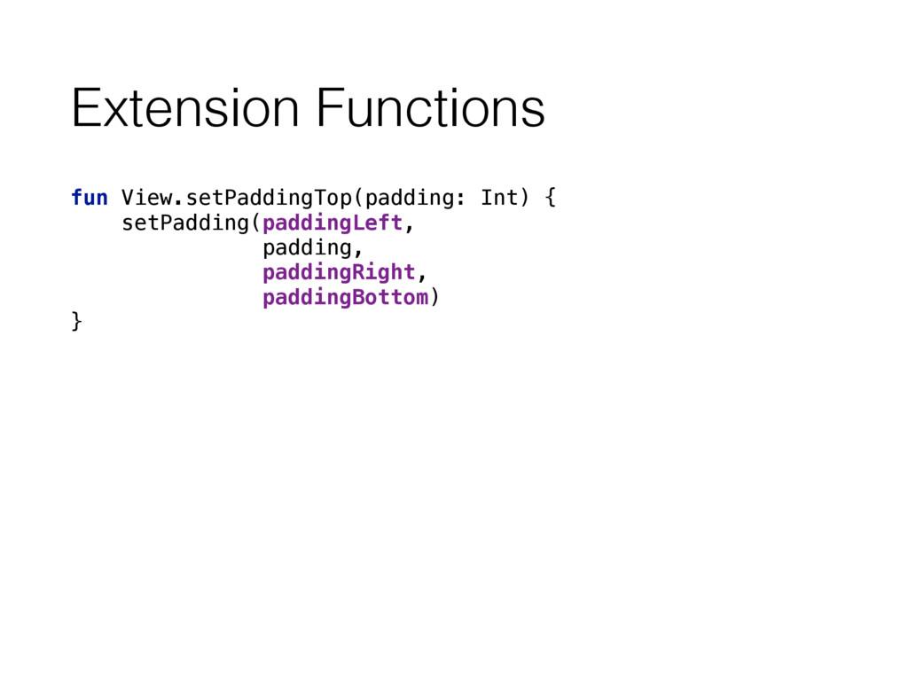 Extension Functions fun View.setPaddingTop(padd...