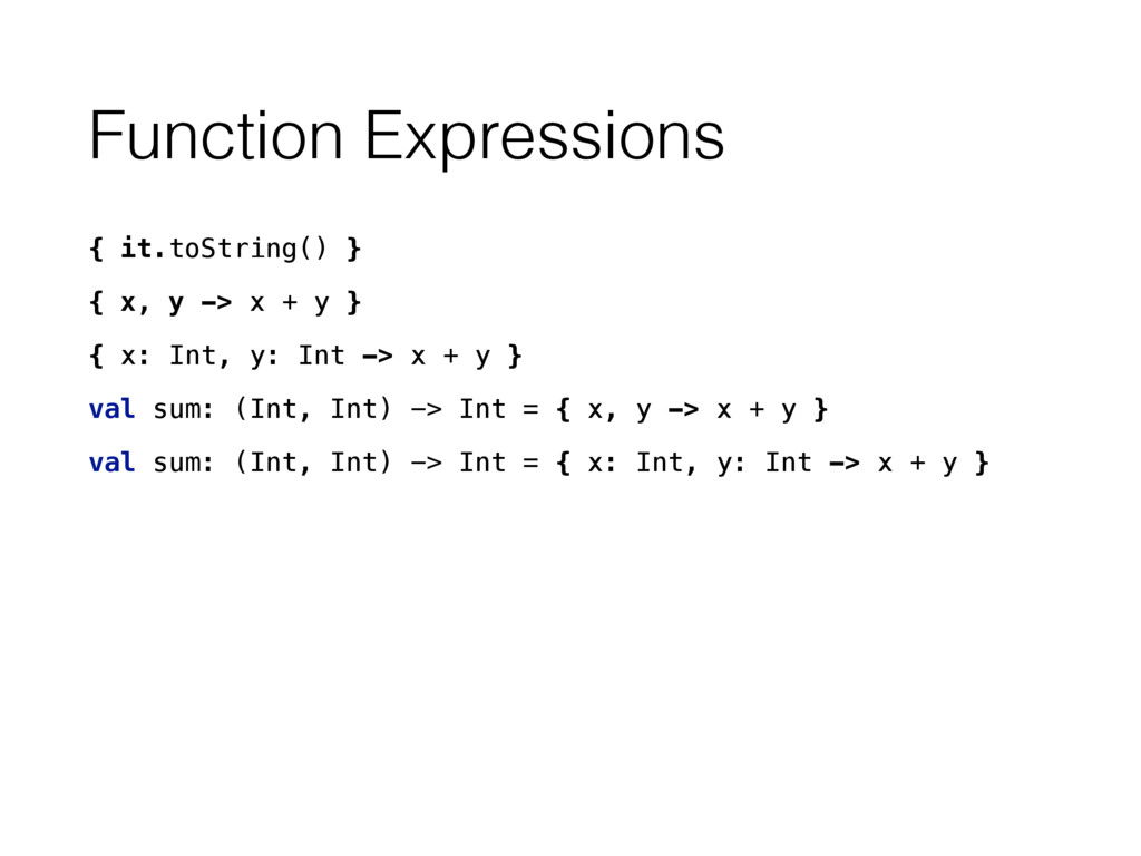 Function Expressions { it.toString() } { x, y -...