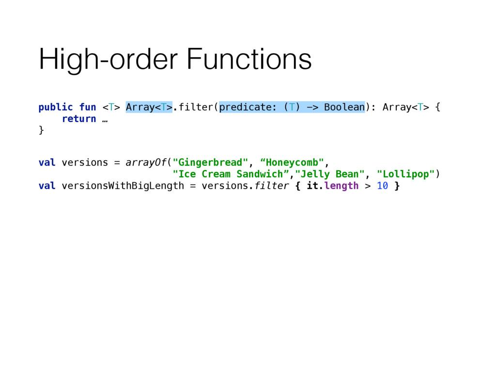High-order Functions public fun <T> Array<T>.fi...
