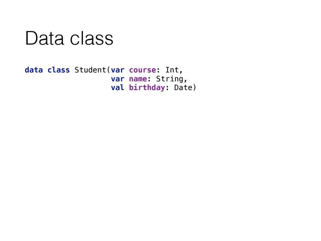 Data class data class Student(var course: Int,...