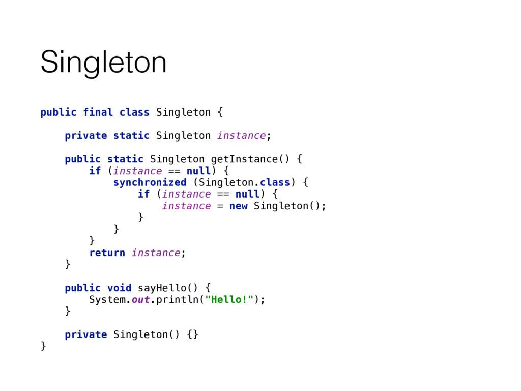 Singleton public final class Singleton {  pri...
