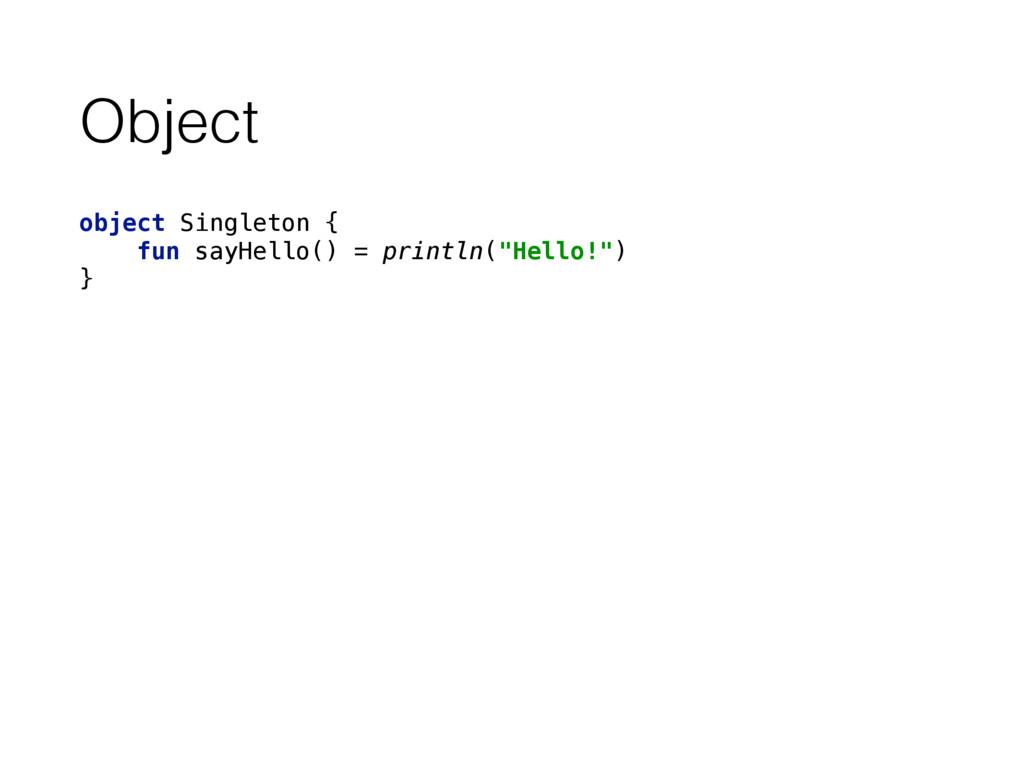Object object Singleton { fun sayHello() = pri...
