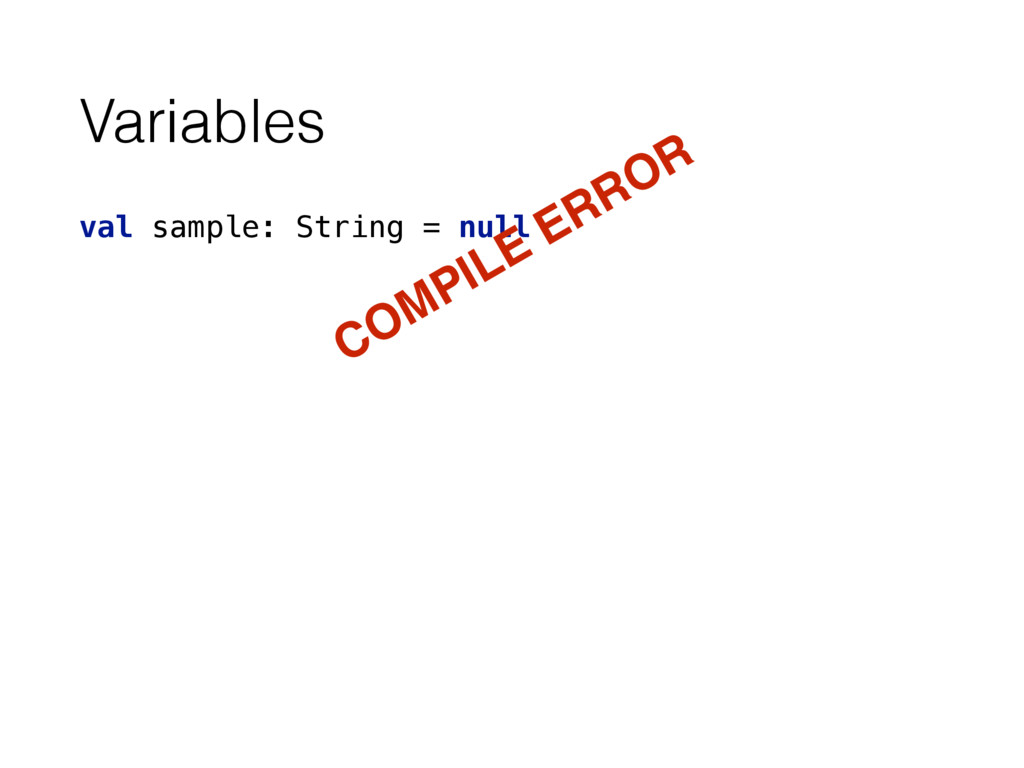 Variables val sample: String = null COMPILE ERR...